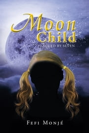 Moon Child - Plagued by Seven ebook by Fefi Monjé