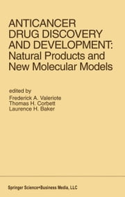 Anticancer Drug Discovery and Development: Natural Products and New Molecular Models - Proceedings of the Second Drug Discovery and Development Symposium Traverse City, Michigan, USA — June 27–29, 1991 ebook by Frederick A. Valeriote,Thomas H. Corbett,Laurence H. Baker