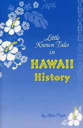Little Known Tales in Hawaii History ebook by Alton Pryor