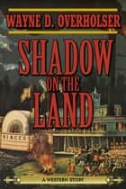 Shadow on the Land - A Western Story ebook by Wayne D. Overholser