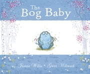 The Bog Baby ebook by Jeanne Willis,Gwen Millward