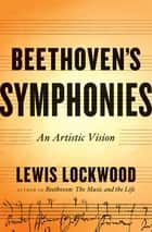 Beethoven's Symphonies: An Artistic Vision ebook by Lewis Lockwood
