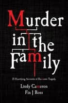 Murder in the Family: 15 True Australian Accounts of Domestic Tragedy ebook by Fin J  Ross, Lindy Cameron