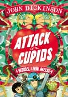 Attack of the Cupids ebook by John Dickinson