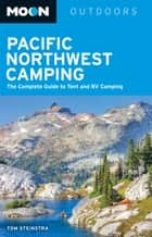 Moon Pacific Northwest Camping ebook by Tom Stienstra