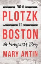 From Plotzk to Boston - An Immigrant's Story ebook by Mary Antin