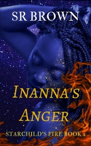 Inanna's Anger - Starchild's Fire Book 2 電子書 by SR Brown