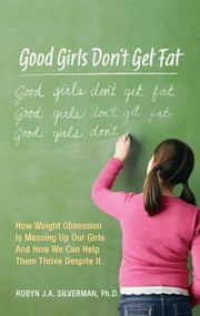 Good Girls Don't Get Fat ebook by Robyn Silverman