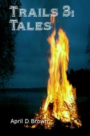 Trails 3: Trails Through the Tales ebook by April D Brown