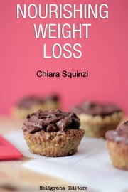 Nourishing Weight Loss - A healthy mix&match weight loss plan ebook by Chiara Squinzi