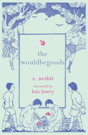 The Wouldbegoods ebook by E. Nesbit,Lois Lowry
