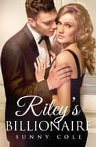 Riley's Billionaire ebook by Sunny Cole