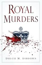 Royal Murders ebook by Dulcie M. Ashdown