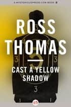 Cast a Yellow Shadow ebook by Ross Thomas