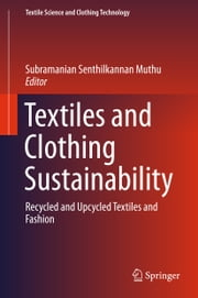 Textiles and Clothing Sustainability - Recycled and Upcycled Textiles and Fashion ebook by Subramanian Senthilkannan Muthu