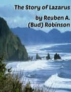 The Story of Lazarus ebook by Reuben A. (Bud) Robinson