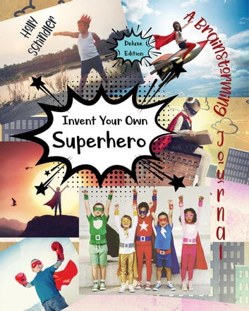 Invent Your Own Superhero: A Brainstorming Journal - Deluxe Edition ebook by Holly Schindler