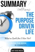 Rick Warren's The Purpose Driven Life: What on Earth Am I Here For? | Summary ebook by Ant Hive Media