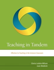 Teaching in Tandem - Effective Co-Teaching in the Inclusive Classroom ebook by Gloria Lodato Wilson,Joan Blednick