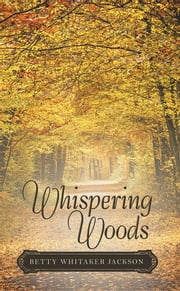 Whispering Woods ebook by Betty Whitaker Jackson