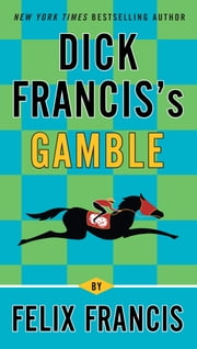 Dick Francis's Gamble ebook by Felix Francis