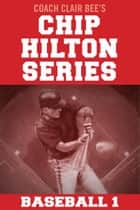 Chip Hilton Baseball Bundle ebook by Clair Bee
