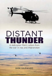 Distant Thunder - Helicopter Pilot's Letters from War in Iraq and Afghanistan ebook by Harward, Don