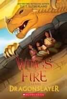 Wings of Fire Legends: Dragonslayer ebook by Tui Sutherland