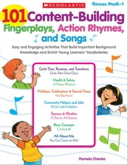 101 Content-Building Fingerplays, Action Rhymes, and Songs: Easy and Engaging Activities That Build Important Background Knowledge and Enrich Young Le ebook by Chanko, Pamela