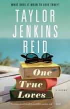 One True Loves - A Novel ebook by Taylor Jenkins Reid