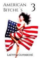 American Bitche´s 3 ebook by Laetitia Guivarché