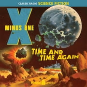 X Minus One - Time and Time Again audiobook by