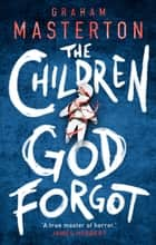 The Children God Forgot ebook by Graham Masterton