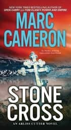 Stone Cross - An Action-Packed Crime Thriller ebook by Marc Cameron