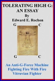 Tolerating High G: An Essay ebook by Edward E. Rochon