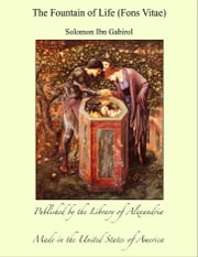 The Fountain of Life (Fons Vitae) ebook by Solomon Ibn Gabirol