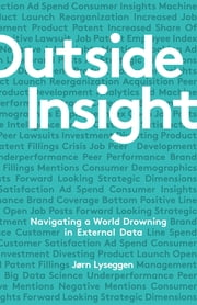 Outside Insight - Navigating a World Drowning in Data ebook by Jorn Lyseggen