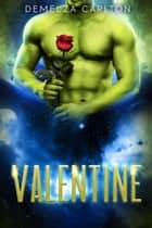Valentine: An Alien Scifi Romance ebook by Demelza Carlton