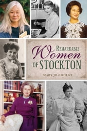 Remarkable Women of Stockton ebook by Mary Jo Gohlke