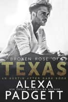 Broken Rose of Texas ebook by Alexa Padgett