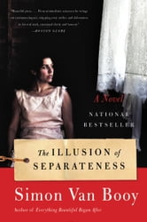 The Illusion of Separateness - A Novel ebook by Simon Van Booy
