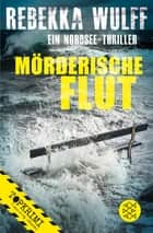 Mörderische Flut - Roman ebook by Rebekka Wulff