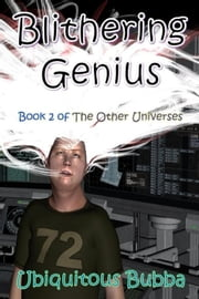 Blithering Genius - The Other Universes, #2 ebook by Ubiquitous Bubba