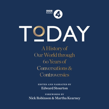 Today - A History of our World through 60 years of Conversations & Controversies audiobook by