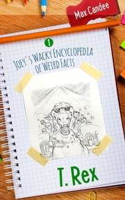 T. Rex - Joey's Wacky Encyclopedia of Weird Facts ebook by Max Candee