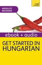 Get Started in Beginner's Hungarian: Teach Yourself - Enhanced Edition ebook by Zsuzsanna Pontifex