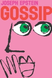 Gossip - The Untrivial Pursuit ebook by Joseph Epstein
