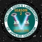 Doctor Geek's Laboratory, Season 2 - Investigating the Exploration of STEAM (Science, Technology, Engineering, Art, and Math) audiobook by Joe Bevilacqua, Dr. Scott C. Viguié
