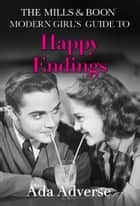 The Mills & Boon Modern Girl's Guide to: Happy Endings: Dating hacks for feminists (Mills & Boon A-Zs, Book 4) ebook by Ada Adverse