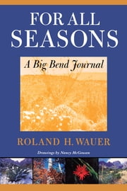 For All Seasons - A Big Bend Journal ebook by Roland H. Wauer,Nancy  McGowan